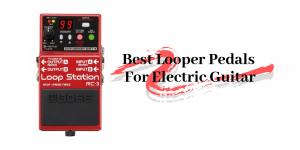 Top 10 der besten Looper Pedale für E-Gitarre im Jahr 2020 Bewertungen