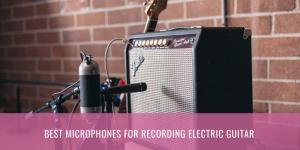 Top 8 der besten Mikrofone für die Aufnahme von E-Gitarren 2020 Bewertungen